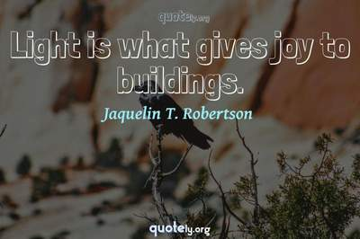 Photo Quote of Light is what gives joy to buildings.