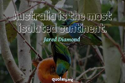 Photo Quote of Australia is the most isolated continent.