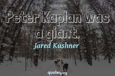 Photo Quote of Peter Kaplan was a giant.