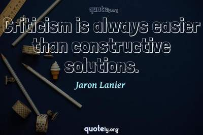 Photo Quote of Criticism is always easier than constructive solutions.