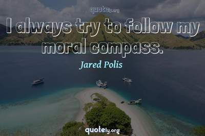 Photo Quote of I always try to follow my moral compass.
