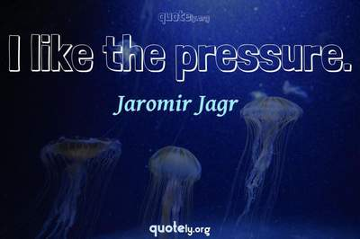 Photo Quote of I like the pressure.