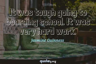 Photo Quote of It was tough going to boarding school. It was very hard work.