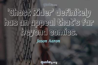 Photo Quote of 'Ghost Rider' definitely has an appeal that's far beyond comics.