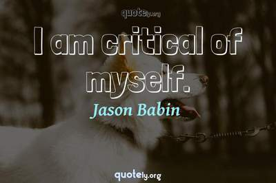 Photo Quote of I am critical of myself.