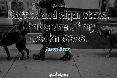 Photo Quote of Coffee and cigarettes, that's one of my weaknesses.