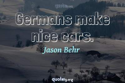 Photo Quote of Germans make nice cars.
