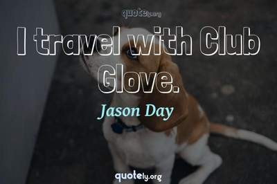 Photo Quote of I travel with Club Glove.
