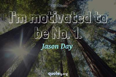 Photo Quote of I'm motivated to be No. 1.