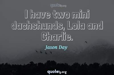 Photo Quote of I have two mini dachshunds, Lola and Charlie.
