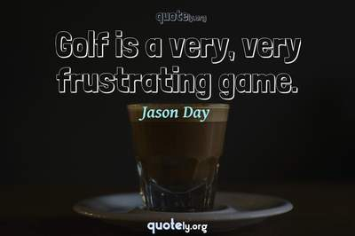 Photo Quote of Golf is a very, very frustrating game.