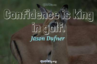 Photo Quote of Confidence is king in golf.