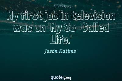 Photo Quote of My first job in television was on 'My So-Called Life.'