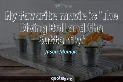 Photo Quote of My favorite movie is 'The Diving Bell and the Butterfly.'