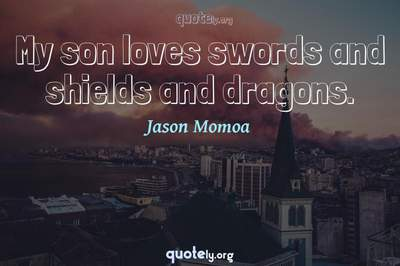 Photo Quote of My son loves swords and shields and dragons.