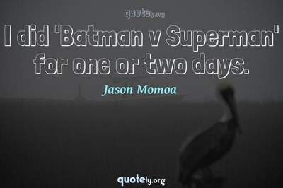 Photo Quote of I did 'Batman v Superman' for one or two days.