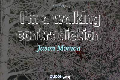 Photo Quote of I'm a walking contradiction.