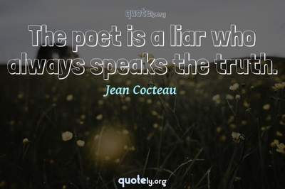 Photo Quote of The poet is a liar who always speaks the truth.