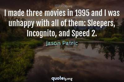 Photo Quote of I made three movies in 1995 and I was unhappy with all of them: Sleepers, Incognito, and Speed 2.