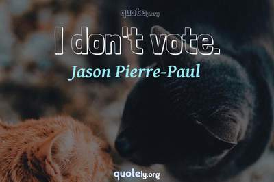 Photo Quote of I don't vote.