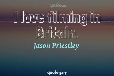 Photo Quote of I love filming in Britain.