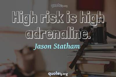 Photo Quote of High risk is high adrenaline.