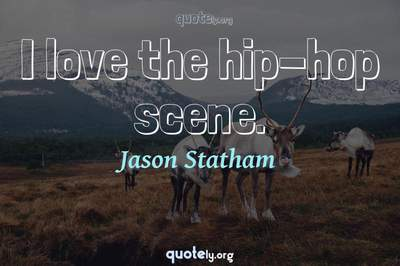 Photo Quote of I love the hip-hop scene.