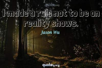 Photo Quote of I made a rule not to be on reality shows.