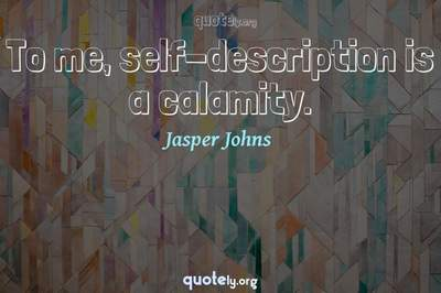 Photo Quote of To me, self-description is a calamity.