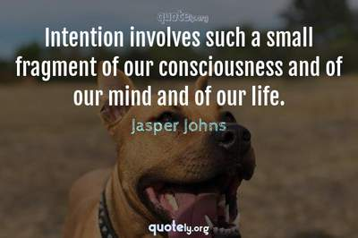 Photo Quote of Intention involves such a small fragment of our consciousness and of our mind and of our life.