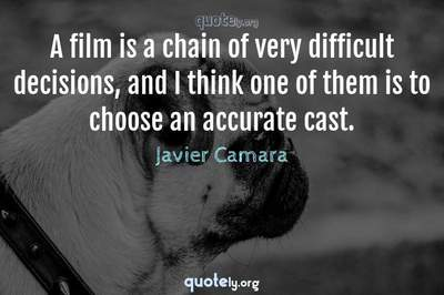 Photo Quote of A film is a chain of very difficult decisions, and I think one of them is to choose an accurate cast.