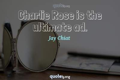 Photo Quote of Charlie Rose is the ultimate ad.