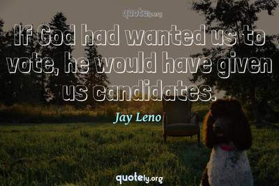 Photo Quote of If God had wanted us to vote, he would have given us candidates.