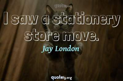 Photo Quote of I saw a stationery store move.