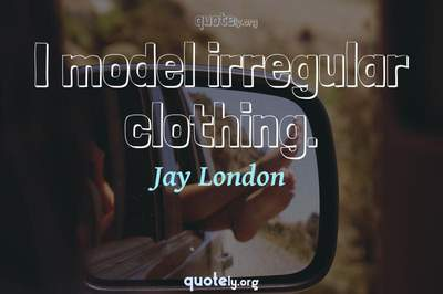 Photo Quote of I model irregular clothing.