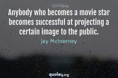 Photo Quote of Anybody who becomes a movie star becomes successful at projecting a certain image to the public.