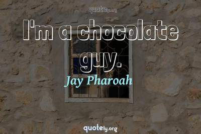 Photo Quote of I'm a chocolate guy.