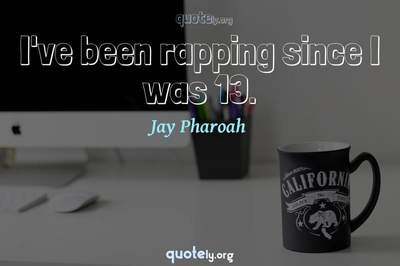 Photo Quote of I've been rapping since I was 13.