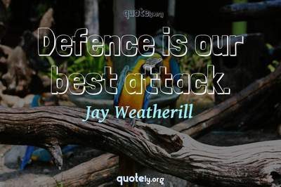 Photo Quote of Defence is our best attack.