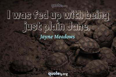 Photo Quote of I was fed up with being just plain Jane.