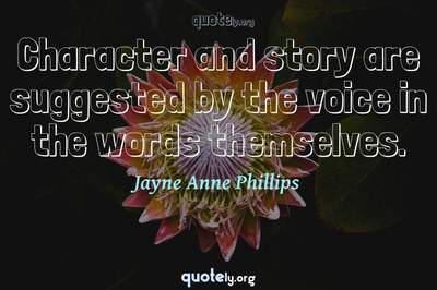 Photo Quote of Character and story are suggested by the voice in the words themselves.