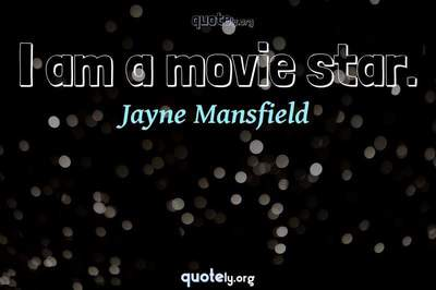 Photo Quote of I am a movie star.