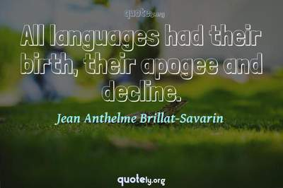 Photo Quote of All languages had their birth, their apogee and decline.