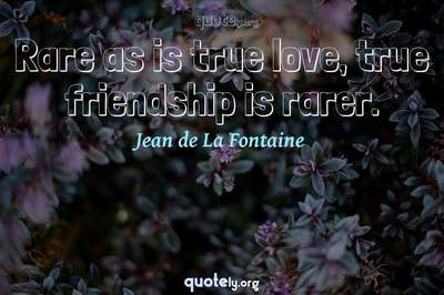 Photo Quote of Rare as is true love, true friendship is rarer.