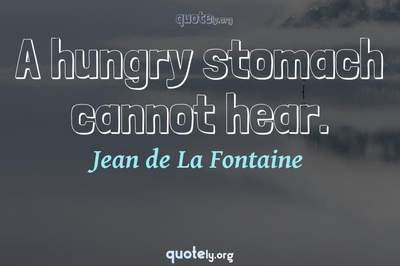 Photo Quote of A hungry stomach cannot hear.