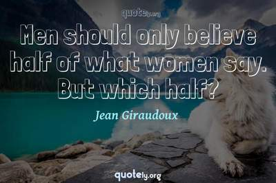 Photo Quote of Men should only believe half of what women say. But which half?