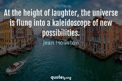 Photo Quote of At the height of laughter, the universe is flung into a kaleidoscope of new possibilities.
