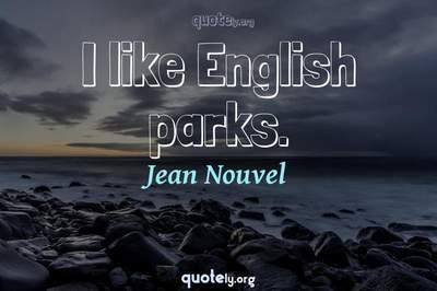 Photo Quote of I like English parks.