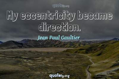 Photo Quote of My eccentricity became direction.