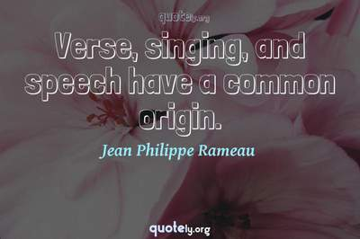 Photo Quote of Verse, singing, and speech have a common origin.